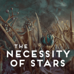 Cover of The Necessity of Stars by E. Catherine Tobler