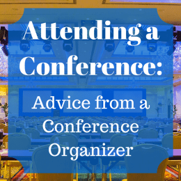 Attending A Conference: Advice from A Conference Organizer