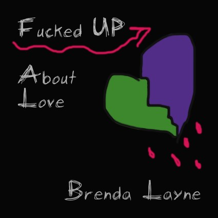 "Front Cover Art for ""Fucked Up About Love"" by Brenda Layne"