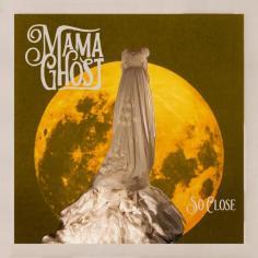 Mama Ghost - So Close