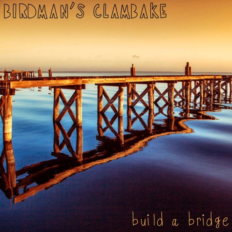 Birdman's Clambake - Build A Bridge