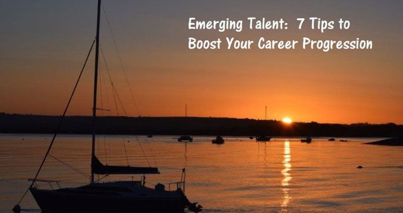 Emerging Talent: 7 Tips to Boost Your Career Progression