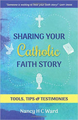 Sharing Your Catholic Faith Story, by Nancy H. C. Ward