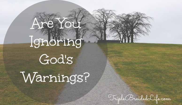 Are You Ignoring God's Warnings?