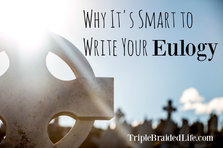 why it's smart to write your eulogy