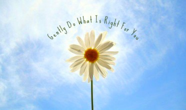 Gently Do What Is Right For You