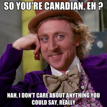 so-youre-canadian-eh-nah-i-dont-care-about-anything-you-could-say-really