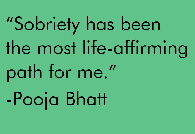 Sobriety has been the most life-affirming path for me. Quote by Pooja Bhatt