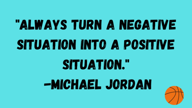 Always turn a negative situation into a positive one. Quote by Basketball Player Michael Jordan