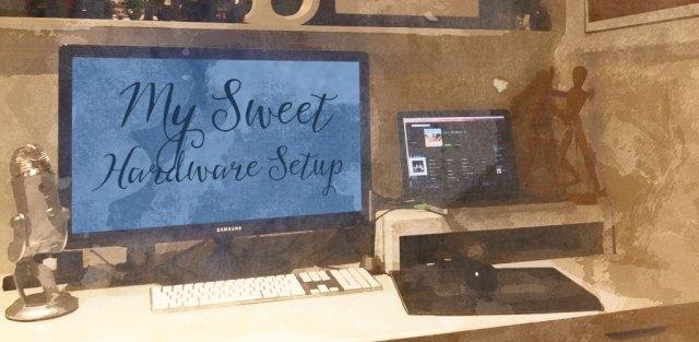 My Sweet Hardware Setup