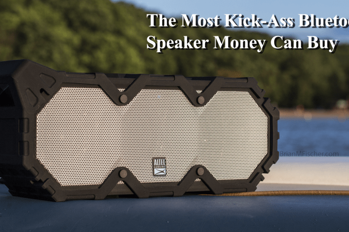 The Most Kick-Ass Bluetooth Speaker Money Can Buy