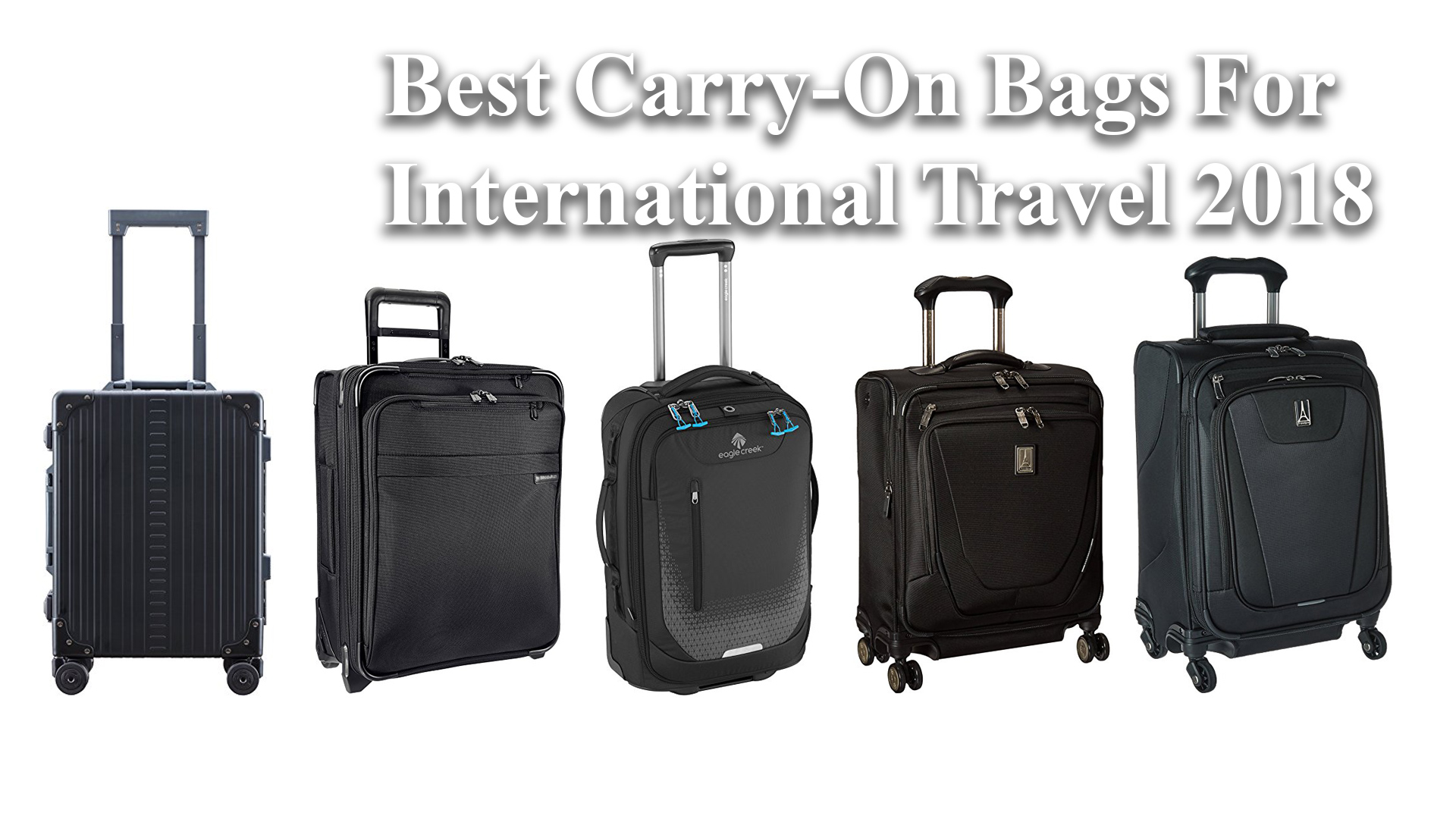 Best Carry-On Bags For International Travel 2018