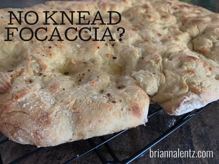 No Knead Focaccia?
