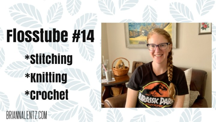 Flosstube #14: Stitching, Knitting and Crochet