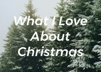 What I Love About Christmas