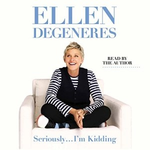 Audiobook: Seriously… I'm Kidding by Ellen Degeneres