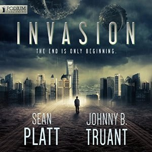 Invasion by Sean Platt & Johnny B. Truant  (Narrated by Ray Porter)