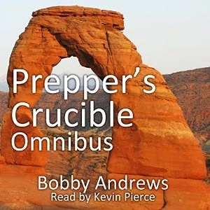 Audiobook: Prepper's Crucible: Omnibus (Prepper's Crucible #1-3) by Bobby Andrews (Narrated by Kevin Pierce)