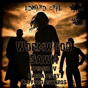 Audiobook: Wormwood Dawn: Episode IV by Edward Crae (Narrated by Clifford Edwards)