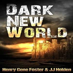Audiobook: Dark New World (Dark New World #1) by JJ Holden & Henry Gene Foster (Narrated by Kevin Pierce)