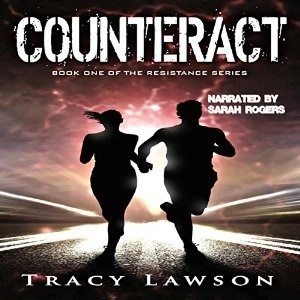 Audiobook: Counteract (Resistance Series #1) by Tracy Lawson (Narrated by Sarah Rogers)