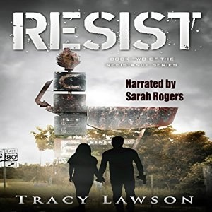 Audiobook: Resist (Resistance Series #2) by Tracy Lawson (Narrated by Sarah Rogers)