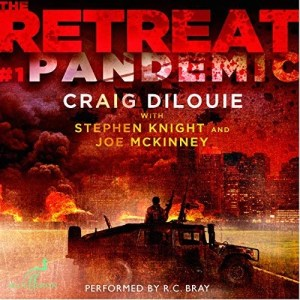 Pandemic (The Retreat #1) by Craig DiLoue, Stephen Knight, and Joe McKinney (Narrated by R.C. Bray)