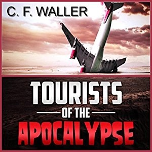 Audiobook: Tourists of the Apocalypse by C.F. Waller (Narrated by J. Scott Bennett)