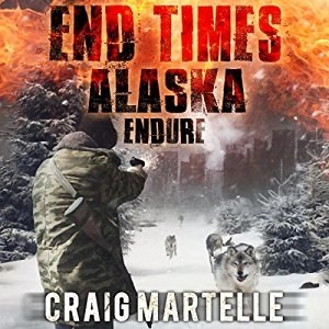 Audiobook: Endure (End Times Alaska #1) by Craig Martelle (Narrated by Chris Abernathy)