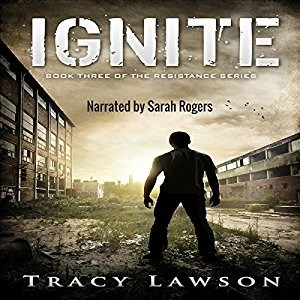 Audiobook: Ignite (Resistance Series #3) by Tracy Lawson (Narrated by Sarah Rogers)