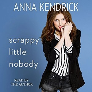 Audiobook: Scrappy Little Nobody by Anna Kendrick