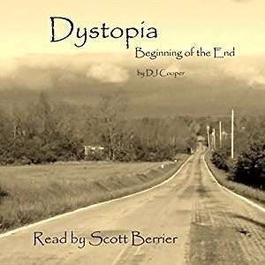 Audiobook: Dystopia: The Beginning of the End by DJ Cooper (Narrated by Scott Berrier)