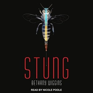 Audiobook: Stung (Stung #1) by Bethany Wiggins (Narrated by Nicole Poole)