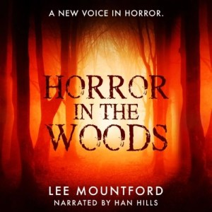 Audiobook: Horror in the Woods by Lee Mountford (Narrated by Han Hills)