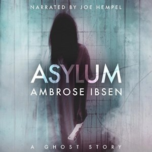 Asylum (Afterlife Investigations #1) by Ambrose Ibsen (Narrated by Joe Hempel)