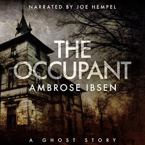 Audiobook: The Occupant (Afterlife Investigations #3) by Ambrose Ibsen (Narrated by Joe Hempel)