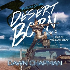 Audiobook: Desert Born (Puatera Online #2) by Dawn Chapman (Narrated by Andrea Parsneau)