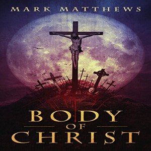 Audiobook: Body of Christ by Mark Matthews (Narrated by Rick Gregory)