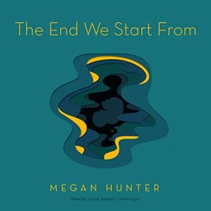 The End We Start From by Megan Hunter (Narrated by Louise Brealey)