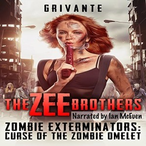 Audiobook: The Zee Brothers: Zombie Exterminators: Curse of the Zombie Omelet by Grivante (Narrated by Ian McEuen)