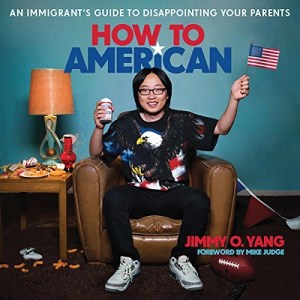 How to American: An Immigrant's Guide to Disappointing Your Parents by Jimmy O. Yang (Narrated by Jimmy O. Yang)