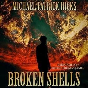 Broken Shells by Michael Patrick Hicks (Narrated by Justin Thomas James)