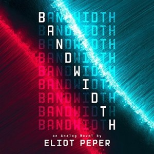 Bandwidth (Analog Novel #1) by Eliot Peper (Narrated by P.J. Ochlan)