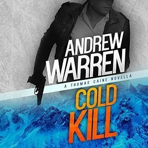 Cold Kill (Caine Rapid Fire #2) by Andrew Warren (Narrated by Andrew Tell)