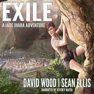 Exile (Jade Ihara Adventures #3) by David Wood & Sean Ellis (Narrated by Jeffrey Kafer)