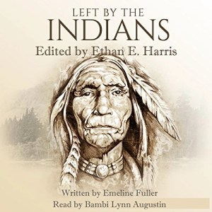 Audiobook: Left by the Indians: Story of My Life by Emeline Fuller (Narrated by Bambi Lynn Augustin)