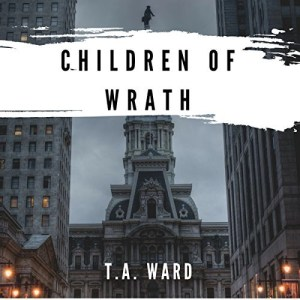 Children of Wrath by T.A. Ward (Narrated by Tom Askin)