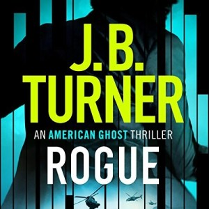 Rogue (An American Ghost #1) by J.B. Turner (Narrated by Jeffrey Kafer)