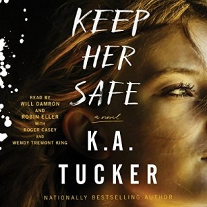 Audiobook: Keep Her Safe by K.A. Tucker (Narrated by Robin Eller, Will Damron, Wendy Tremont King, Roger Casey)