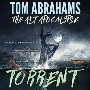 Torrent (The Alt Apocalypse #3) by Tom Abrahams (Narrated by Kevin Pierce)